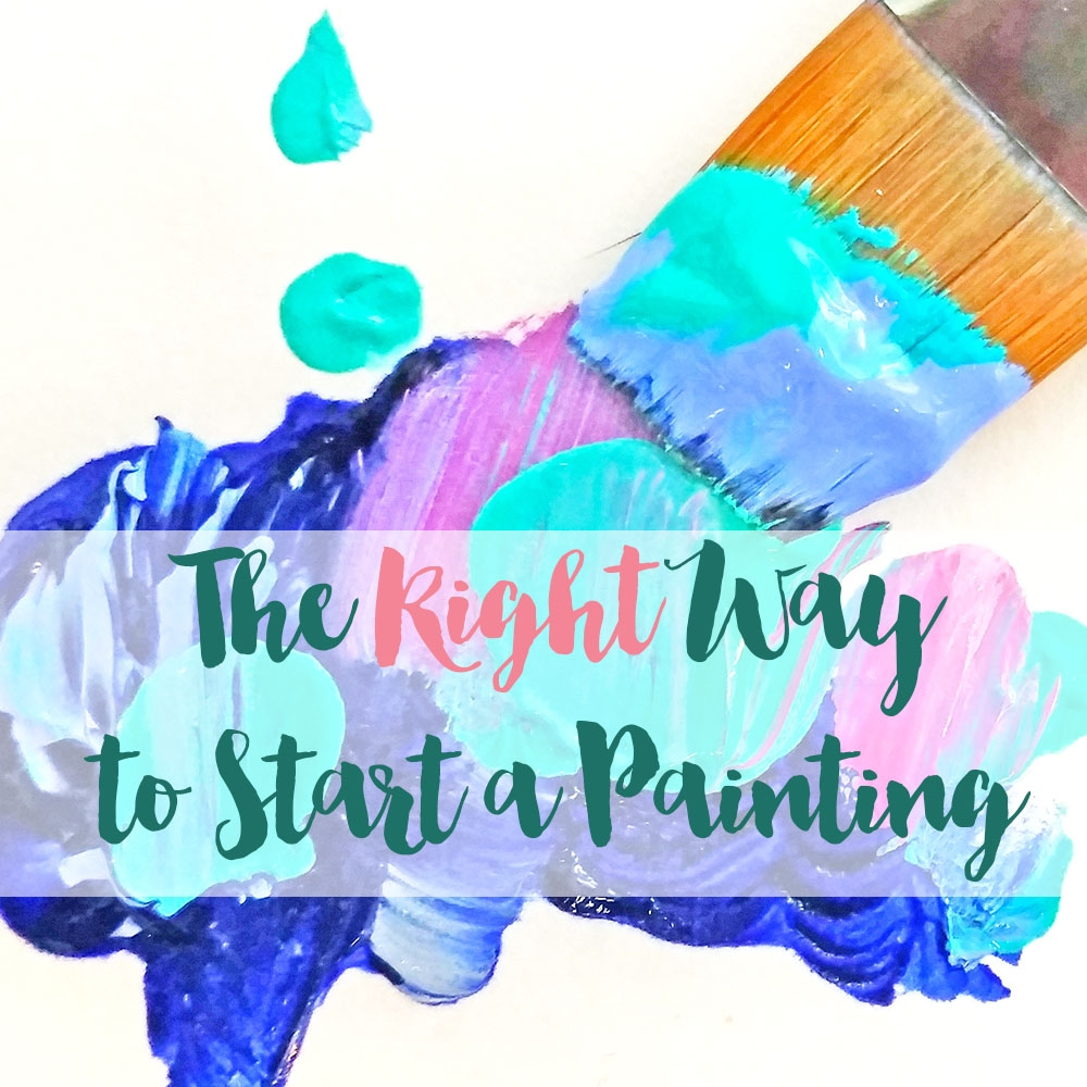 The Right Way to Start a Painting