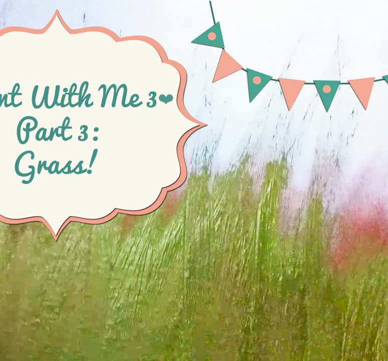 ♥Paint With Me 3♥ Part 3: Grass!