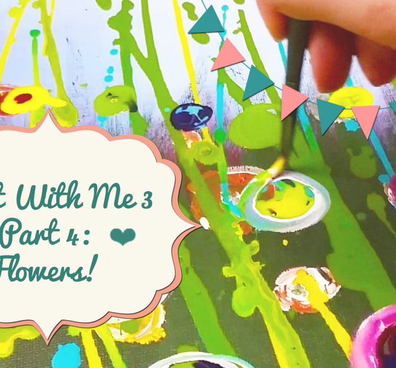 ♥Paint With Me 3♥ Part 4: Flowers!