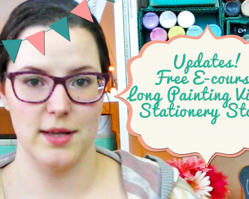 Update Video! Free E-Course, Longer Painting Videos, Stationery Store!
