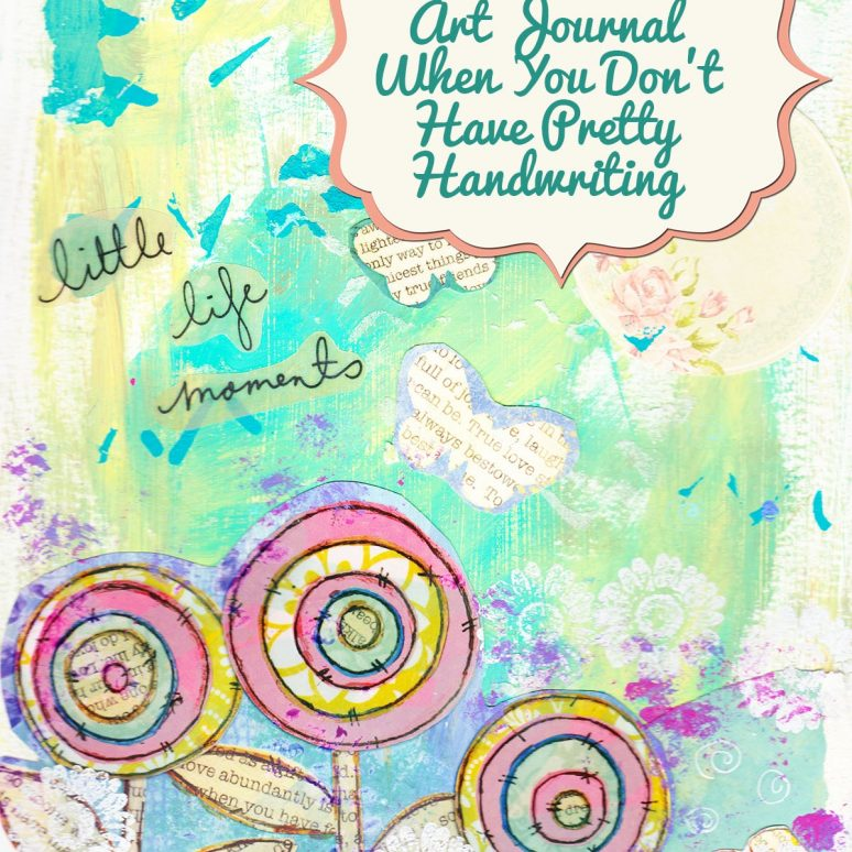 How to Art Journal When You Don't Have Pretty Handwriting