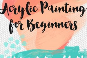 An Acrylic Painting for Beginners Tutorial Round-Up!