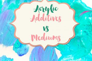Acrylic Additives vs Mediums