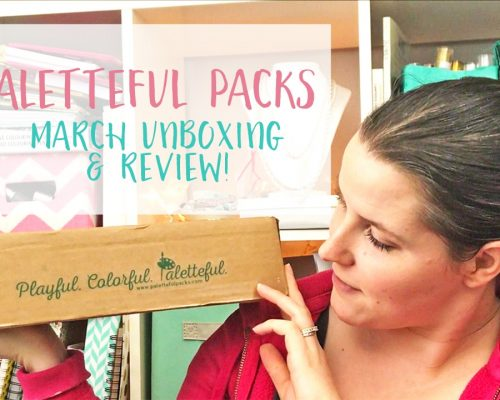 Paletteful Packs March Unboxing & Review!