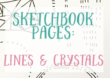 Sketchbook Pages: Lines and Crystals!